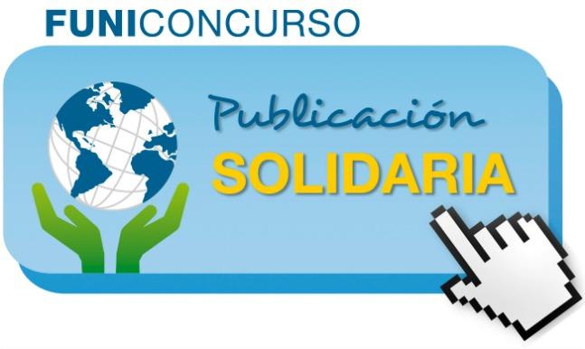 Sea embajador de la solidaridad, participe del FUNICONCURSO «Publicación Solidaria» de FUNIBER