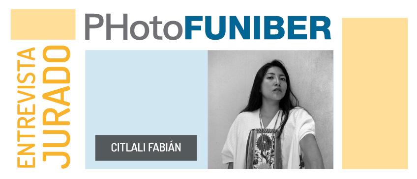 Entrevista a CitlaliFabián, creadora visual mexicana miembro del Jurado de Honor de PHotoFUNIBER'20