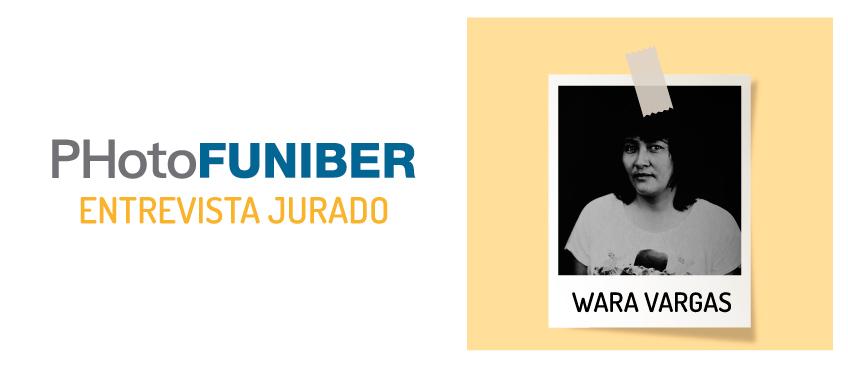 Entrevista a Wara Vargas, miembro del Jurado de Honor de PHotoFUNIBER'21